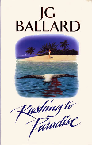 Ballardian: Rushing to Paradise