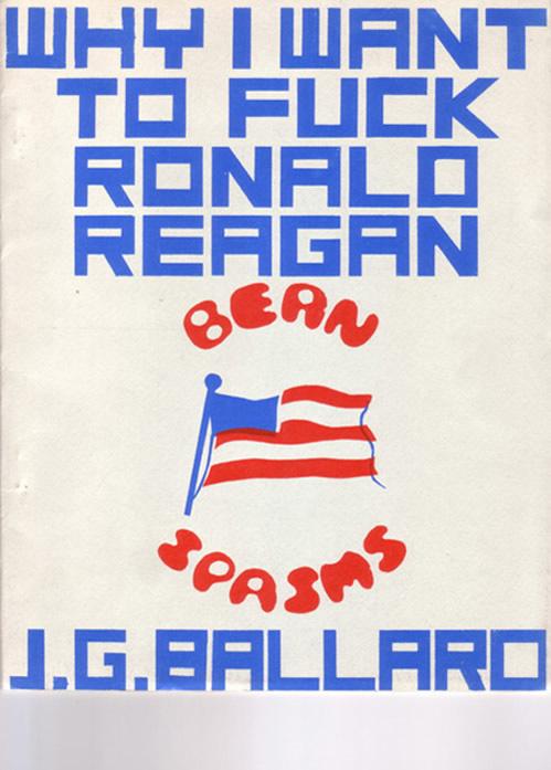 Ballardian: Fuck Ronald Reagan